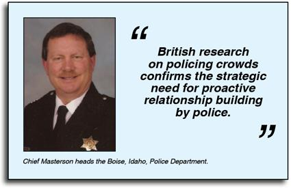 """British research on policing crowds confirms the strategic need for proactive relationship building by police."" —Idaho police chief Michael F. Masterson, in the FBI's Law Enforcement Bulletin (via Twitter) [http://1.usa.gov/1lkpS7W]"