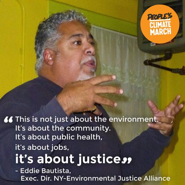 """It's not just about the environment. It's about the community. It's about public health. It's about jobs. It's about justice."" —Eddie Bautista, NY Environmental Justice Alliance"