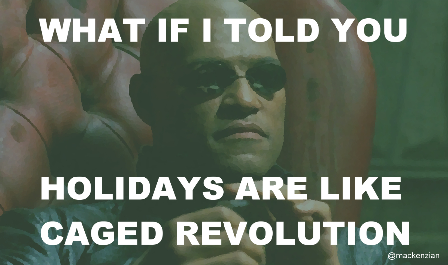 """What if I told you... holidays are like caged revolution?"" —@mackenzian"